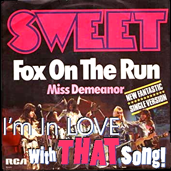 "Sweet – ""Fox on The Run"""